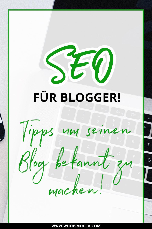 SEO für Blogger, Tipps um seinen Blog bekannt zu machen, who is mocca, modeblog, fashionblog, blog bekannt machen, blog erfolgreich machen, seo für blogger, suchmaschinenoptimeriung modeblog, fashionblog optimieren, Blogger tipps und tricks, blog Tutorial, whoismocca.com