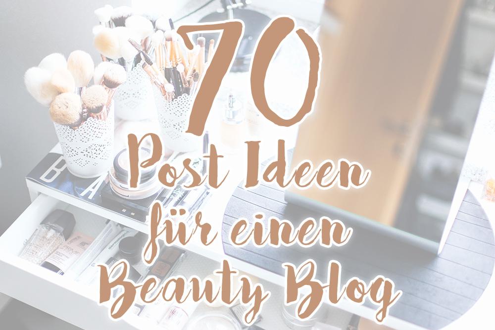 70 Post Ideen für einen Beauty Blog, Inspiration, whoismocca.com