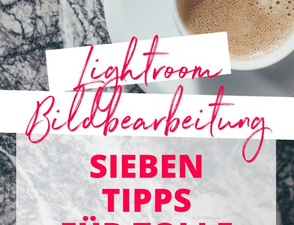7 Tipps für tolle Blog Bilder mit Lightroom Bildbearbeitung, Blogger Tipps und Tricks, Blog Tutorials, Lightroom Bildbearbeitung, Tipps und Tricks, Fotobearbeitung Photoshop, Tutorial, Anleitung, www.whoismocca.com