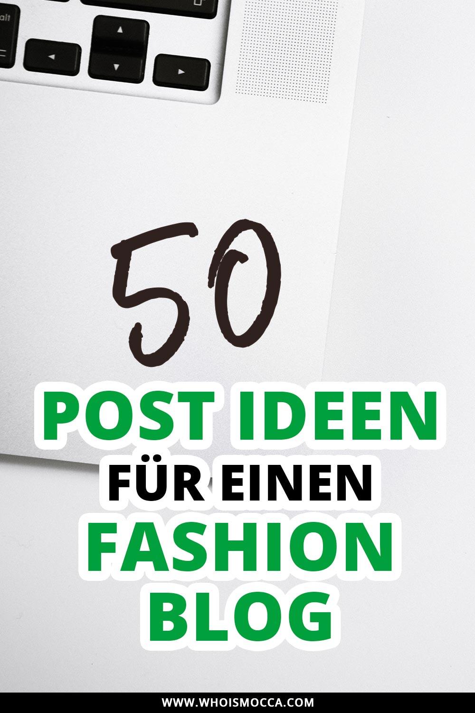 50 Post Ideen für einen Fashion Blog, Modeblog, Outfit Blog, Blogger Tipps und Tricks, Blogger Inspiration für Posts, Blogger Tutorials, www.whoismocca.com