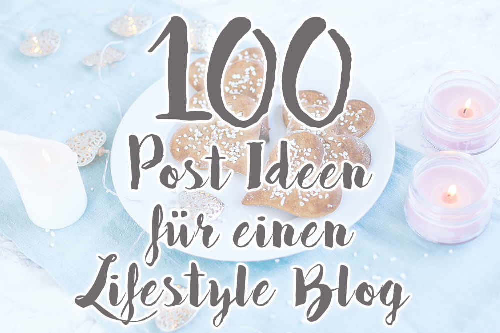 100 Post Ideen für einen Lifestyle Blog, Fashion Blogger Tipps, Beauty Blog Ideen, Food Blog Inspiration, Travel Blog Beiträge, Fitness Blog, whoismocca.com
