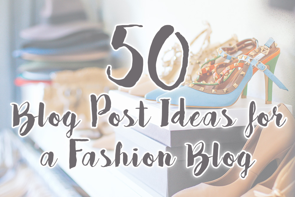 50 Blog Post Ideas for a Fashion Blog, Inspiration, whoismocca.com