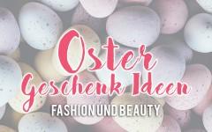 Oster Geschenk Ideen, Gift Guide Easter, Geschenk Ideen Fashion, Geschenk Ideen Beauty, fashionblog, beautyblog, whoismocca.com