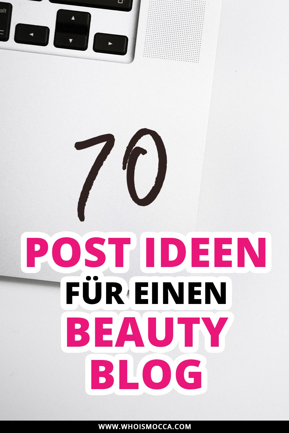 70 Post Ideen für einen Beauty Blog, Blogger Tipps und Tricks, Blogger Inspiration für Posts, Blogger Tutorials, www.whoismocca.com