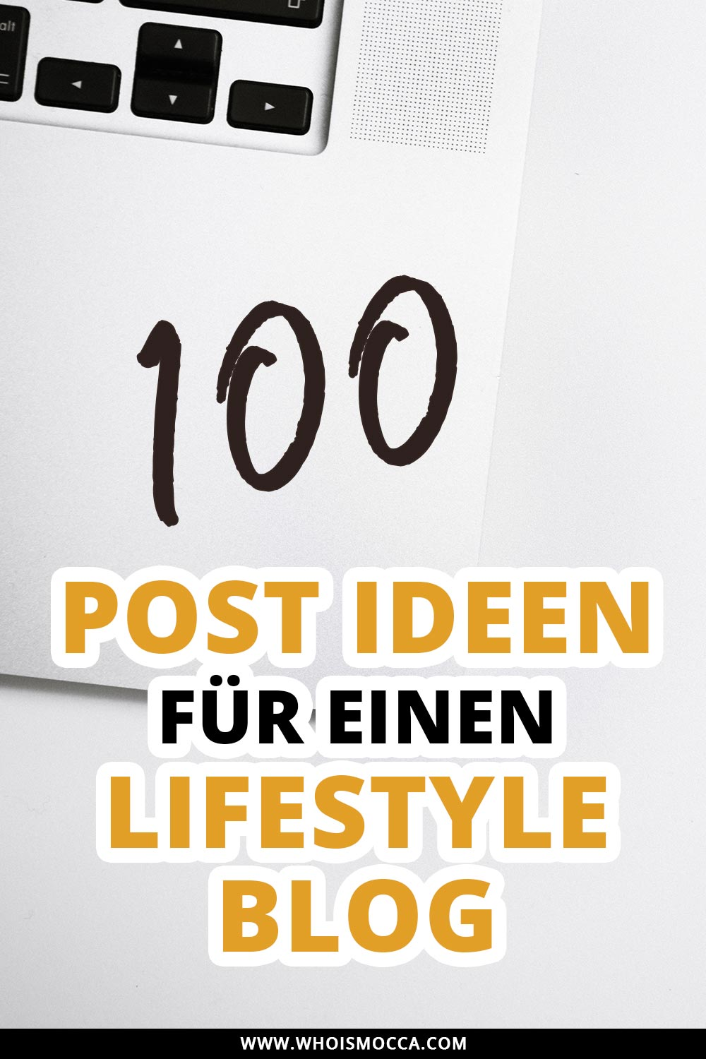 100 Post Ideen für einen Lifestyle Blog, Blogger Tipps und Tricks, Blogger Inspiration für Posts, Blogger Tutorials, www.whoismocca.com
