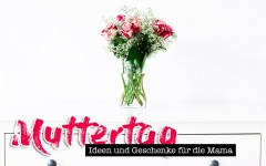 Muttertag, Gift Guide, Geschenk Ideen, DIY, Fashion Blog, Lifestyle Blog, whoismocca.com
