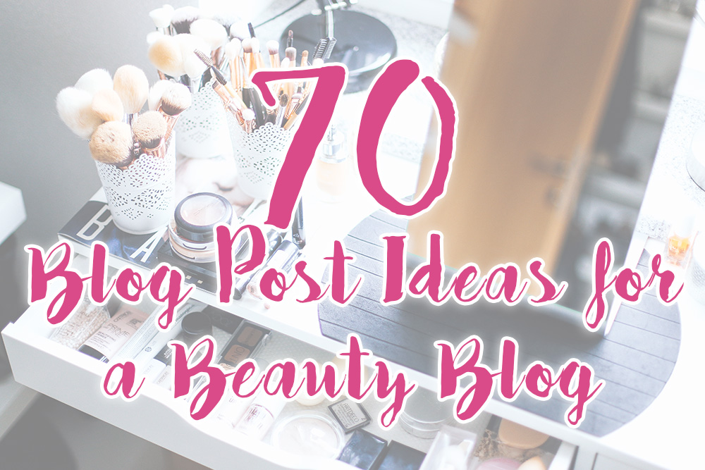 70 Blog Post Ideas for a Beauty Blog, Beauty Magazine, whoismocca.com