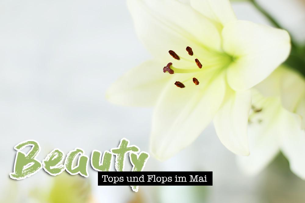 Beauty Tops und Flops Mai, Erfahrungsbericht, Produkttest, Beautyblog, Blogazine, whoismocca.com