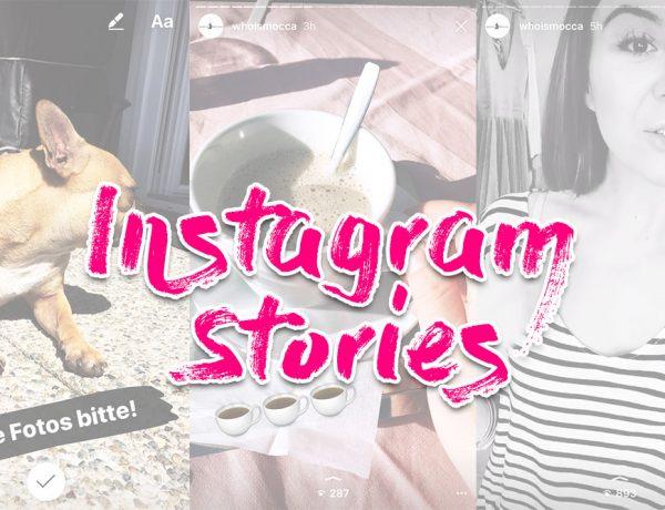 Was sind Instagram Stories, Funktionen, Benutzung, Snapchat Kopie, Blogger Tipps, Lifestyle Blog, whoismocca.com