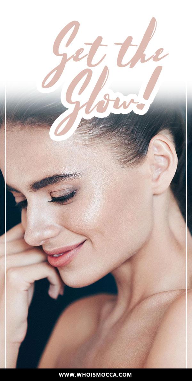 Get the Glow, Tipps für einen strahlenden Teint, Pflege, Creme, Reinigung, Ernährung, Tipps, Tricks, Highlighter Produkte, Beauty Blog, Magazin, www.whoismocca.com