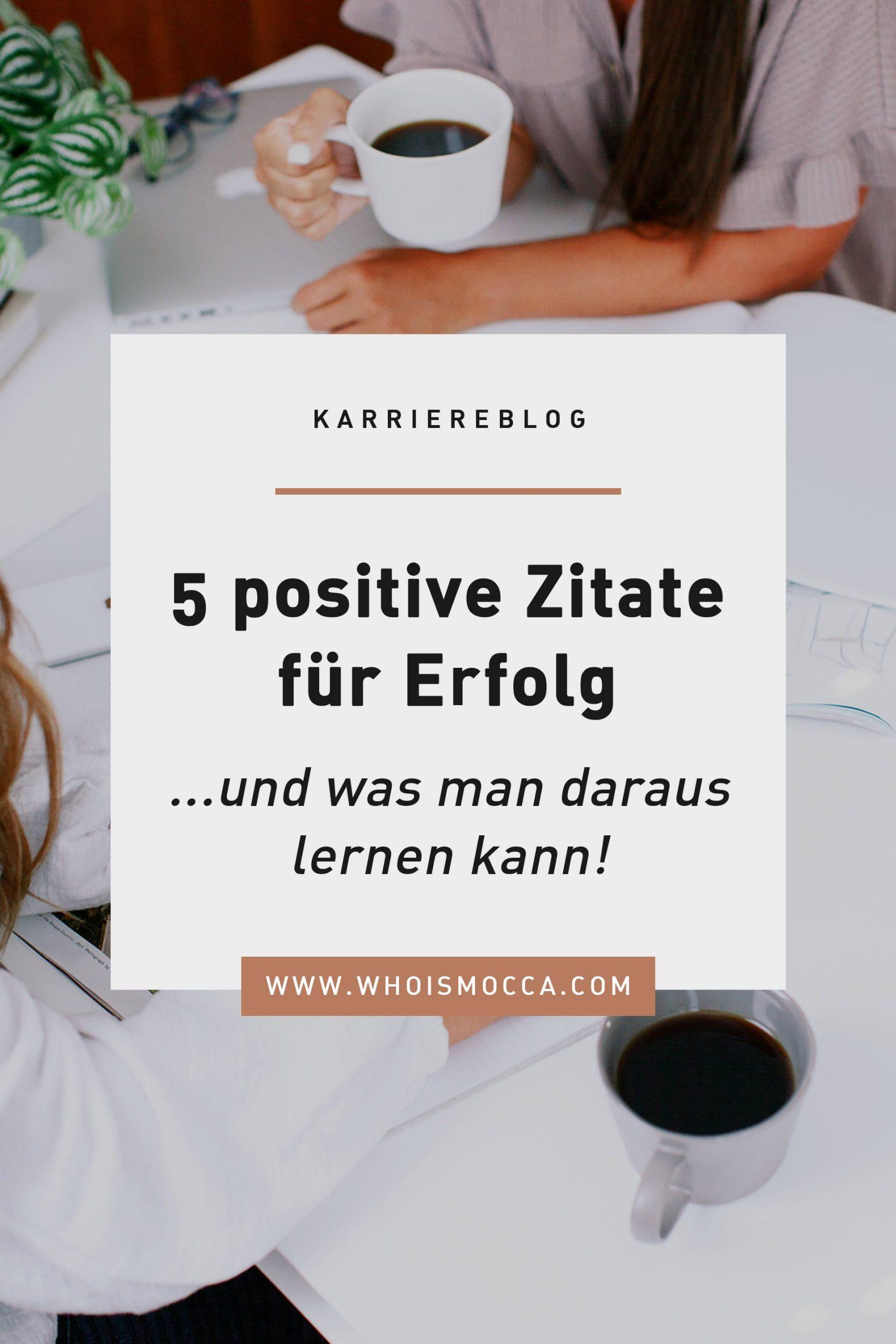 Zitate können wirklich gehaltvoll sein! Deshalb möchte ich dir heute am Karriere Blog 5 positive Zitate für Erfolgvorstellen, die mich im Alltag inspirieren! www.whoismocca.com