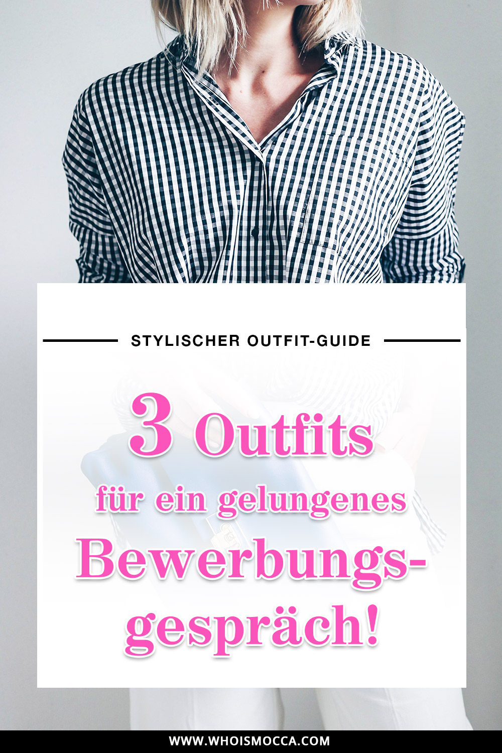 Was ziehe ich zum Vorstellungsgespräch an, Dresscode Bewerbungsgespräch, Karriere Blog, Woman at Work, Style Blog, Fashion Blog, Modeblog, Business Outfits, Büro Outfits, Office Style, www.whoismocca.com