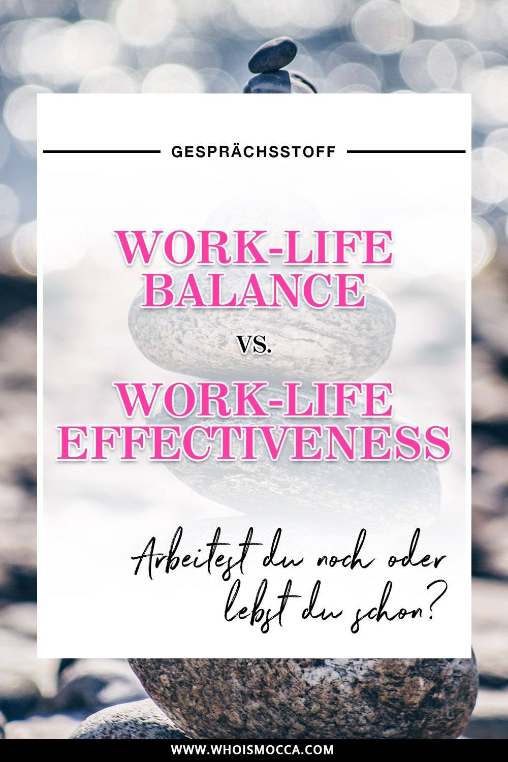 Work Life Balance vs. Work Life Effectiveness, Karriere Blog, Woman at Work, Selbstständig arbeiten, Business Blog, Style Blog, www.whoismocca.com