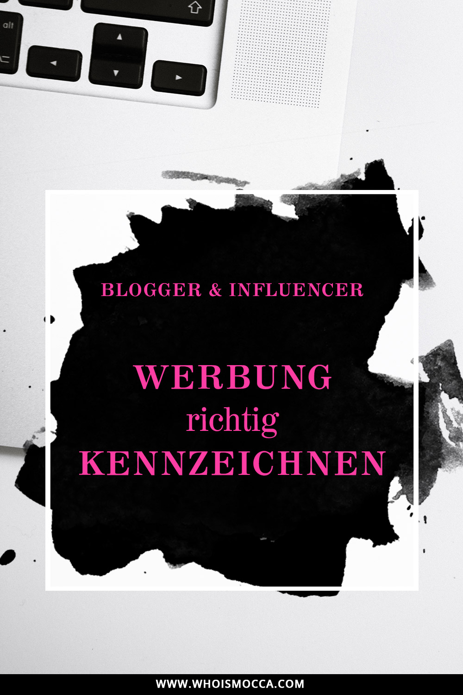 Blogger und Influencer Marketing, Werbung richtig kennzeichnen, Kennzeichnungspflicht auf Blog, Instagram, Facebook, Blogger Tipps, Rechtliche Tipps für Blogger, www.whoismocca.com