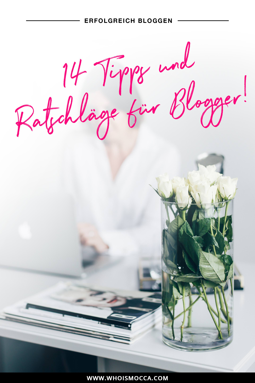 14 Tipps und Ratschläge für Blogger und Blog-Anfänger zum Thema erfolgreich bloggen, Blogger Tipps, Erfahrungsbericht, Online mit dem Blog Geld verdienen, einen Blog starten und aufbauen, Karriere und Style Blog, www.whoismocca.com
